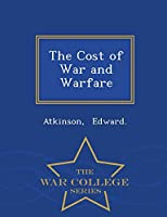 The Cost of War and Warfare - War College Series