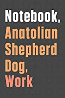 Notebook, Anatolian Shepherd Dog, Work: For Anatolian Shepherd Dog Fans