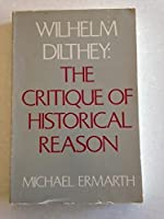 Wilheim Dilthey: The Critique of Historical Reason