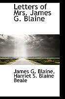 Letters of Mrs. James G. Blaine