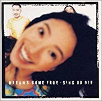 Sing Or Die by Dreams Come True (1997-11-15)