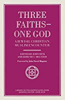 Three Faiths ― One God: A Jewish, Christian, Muslim Encounter (Library of Philosophy and Religion)