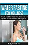 Water Fasting For Wellness: How To Start Your Very Own Water Fast For Optimal Health, Wellness and Longevity by Naturopath Jen(2016-03-09)