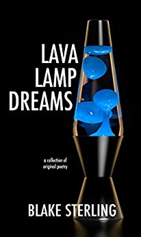 Lava Lamp Dreams: a collection of original poetry by [Sterling, Blake]