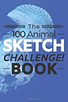 The 100 Animal Sketch Challenge Book: Developing Creative Artists Sketchbook for Practicing & Learning to Draw Animals Activity Book for Kids or Adults - Jellyfish Cover