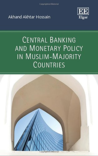 Download Central Banking and Monetary Policy in Muslim-Majority Countries (International Library of Critical Writings in Economics) 0857937820