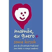 Mamãe eu quero+: Guia de alimentação tradicional para bebês e crianças saudáveis (Portuguese Edition)