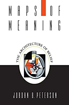 Maps of Meaning: The Architecture of Belief by [Peterson, Jordan B.]