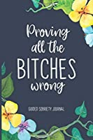 Proving All the Bitches Wrong: Guided Sobriety Journal, Self Help 4-Month Tracker for Alcoholism, Drug Addiction Recovery and Living Sober