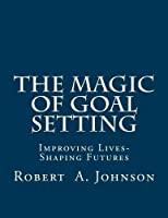 The Magic of Goal Setting B & W: Improving Lives-shaping Futures
