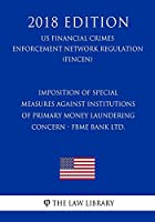 Imposition of Special Measures Against Institutions of Primary Money Laundering Concern - Fbme Bank Ltd. (Us Financial Crimes Enforcement Network Regulation) (Fincen) (2018 Edition)