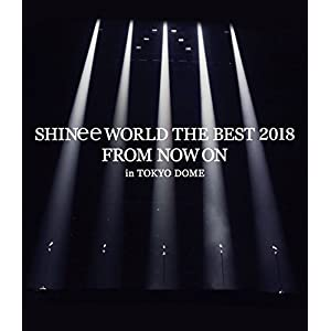 SHINee WORLD THE BEST 2018 ~FROM NOW ON~ in TOKYO DOME(通常盤)[Blu-ray]