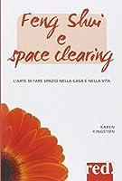 Feng shui e space clearing. L'arte di fare spazio nella casa e nella vita