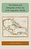 The History and Antiquities of the City of St. Augustine, Florida (Florida and the Caribbean Open Books)