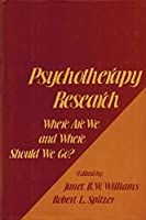 Psychotherapy Research: Where Are We and Where Should We Go (AMERICAN PSYCHOPATHOLOGICAL ASSOCIATION//PROCEEDINGS OF THE ANNUAL MEETING)