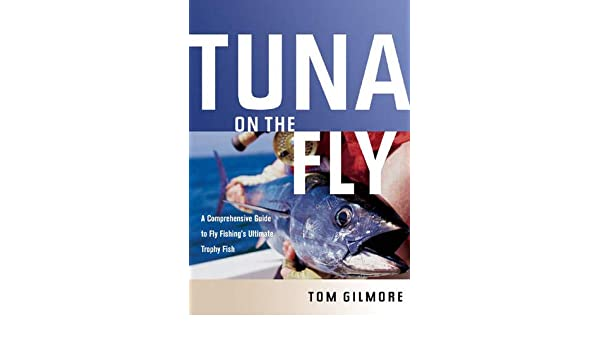 A Comprehensive Guide To Fly Fishings Ultimate Trophy Fish Tuna On the Fly