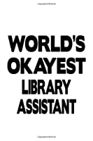 World's Okayest Library Assistant: Best Library Assistant Notebook, Library Secretary Journal Gift, Diary, Doodle Gift or Notebook | 6 x 9 Compact Size, 109 Blank Lined Pages