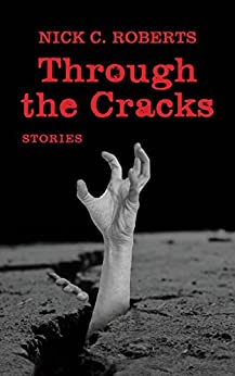 Through the Cracks: Stories by [Roberts, Nick C.]
