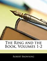 The Ring and the Book, Volumes 1-2