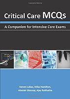 Critical Care MCQs: A Companion for Intensive Care Exams
