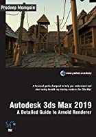 Autodesk 3ds Max 2019:  A Detailed Guide to Arnold Renderer