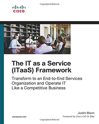 Download The IT as a Service (ITaaS) Framework: Transform to an End-to-End Services Organization and Operate IT like a Competitive Business (Networking Technology) 1587145014