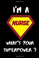 I'm a Nurse What's Your Superpower? Lined Notebook