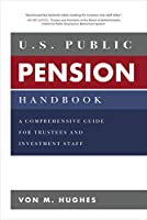 U.S. Public Pension Handbook: A Comprehensive Guide for Trustees and Investment Staff