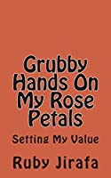 Grubby Hands on My Rose Petals: Setting My Value