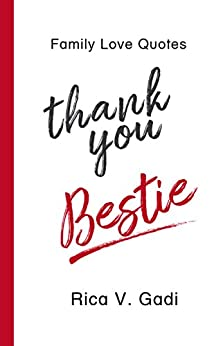 Family Love Quotes : Thank You, Bestie: Tidbits of What I Am Thankful to You For (Bestriend, Family Love, Love Quotes, Bestriend Quotes, Friend Book 1) by [Gadi, Rica V.]