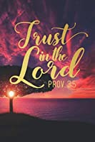 Trust in the Lord Prov. 3:5: Blank Lined Notebook Christian Journal with Inspirational Scripture Quote Cover