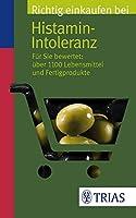 Richtig einkaufen bei Histamin-Intoleranz: Fuer Sie bewertet: Ueber 1100 Lebensmittel und Fertigprodukte