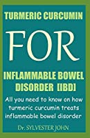 TURMERIC CURCUMIN FOR INFLAMMABLE BOWEL DISORDER (IBD): All you need to know on how turmeric curcumin treats inflammable bowel disorder