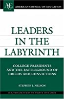 Leaders in the Labyrinth: College Presidents and the Battleground of Creeds and Convictions (ACE/Praeger Series on Higher Education)