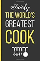 Officially The World's Greatest Cook: Cooking Gifts: Funny Novelty Lined Notebook / Journal To Write In (6 x 9)