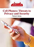Cell Phones: Threats to Privacy and Security (Cell Phones and Society)