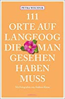 111 Orte auf Langeoog, die man gesehen haben muss: Reisefuehrer