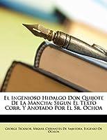 El Ingenioso Hidalgo Don Quijote de La Mancha: Segun El Texto Corr. y Anotado Por El Sr. Ochoa