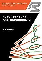 Robot sensors and transducers (Open University Press Robotics Series)