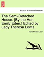 The Semi-Detached House. [By the Hon. Emily Eden.] Edited by Lady Theresa Lewis.