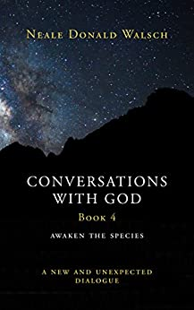 Conversations with God (Bk 4): Awaken the Species, A New and Unexpected Dialogue by [Walsch, Neale Donald]