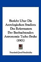 Bericht Uber Die Astrologischen Studien: Des Reformators Der Beobachtenden Astronomie Tycho Brahe (1901)
