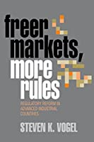 Freer Markets, More Rules: Regulatory Reform in Advanced Industrial Countries (Cornell Studies in Political Economy)