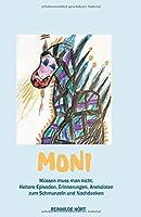 Moni - Muessen muss man nicht: Heitere Episoden, Erinnerungen, Anekdoten zum Schmunzeln und Nachdenken