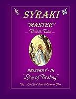 "SYRAKI ""MASTER"" ... Holistic Tutor: DELIVERY-III ""Ley of Destiny"" (Syraki Holistic Ways (series - 1))"