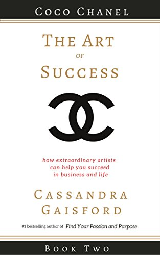 The Art of Success: Coco Chanel: How Extraordinary Artists Can Help You Succeed in Business and Life (English Edition)の詳細を見る