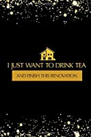I Just Want To Drink Tea And Finish This Renovation: Handy Home Renovation Planner - Room By Room Organiser Including Idea/Vision Board, Sketch Layout Ideas, Interior Design Measurements/Ideas and Important Notes and Costs.