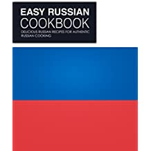 Easy Russian Cookbook: Delicious Russian Recipes for Authentic Russian Cooking