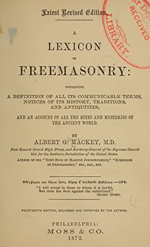 A Lexicon Of Freemasonry: Containing A Definition Of All Its Communicable  Terms, Notices Of