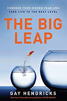 The Big Leap: Conquer Your Hidden Fear and Take Life to the Next Level by [Hendricks, Gay]